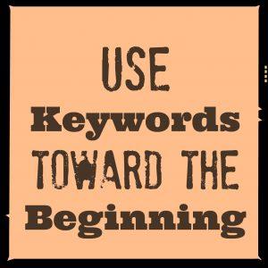 Use Keywords toward the beginning: 5 Tips for Writing Effective Headlines