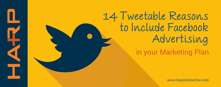 14 Tweetable Reasons to Include Facebook Advertising in your Marketing Plan
