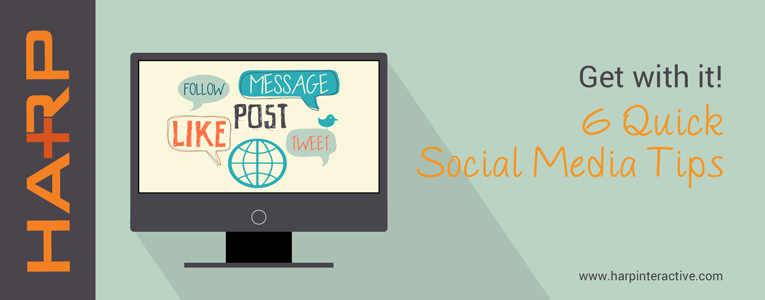 Get with it! 6 Quick Social Media Tips