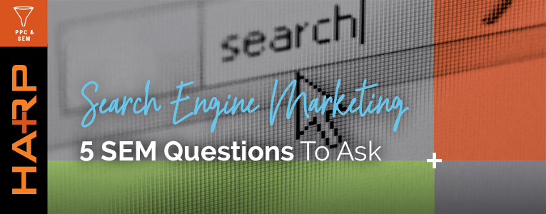 SEM: 5 Things to ask (and answer) before revving up the search engine