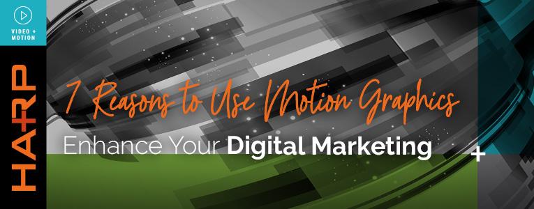 7 Reasons Motion Graphics Will Enhance Your Digital Marketing