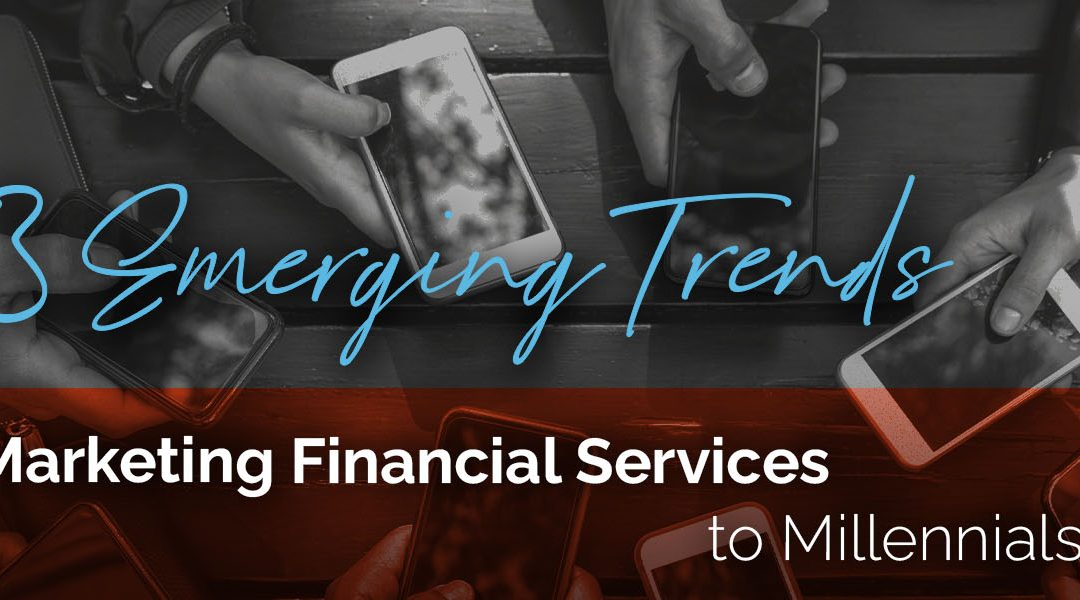 3 Emerging Trends in Marketing Financial Services to Millennials