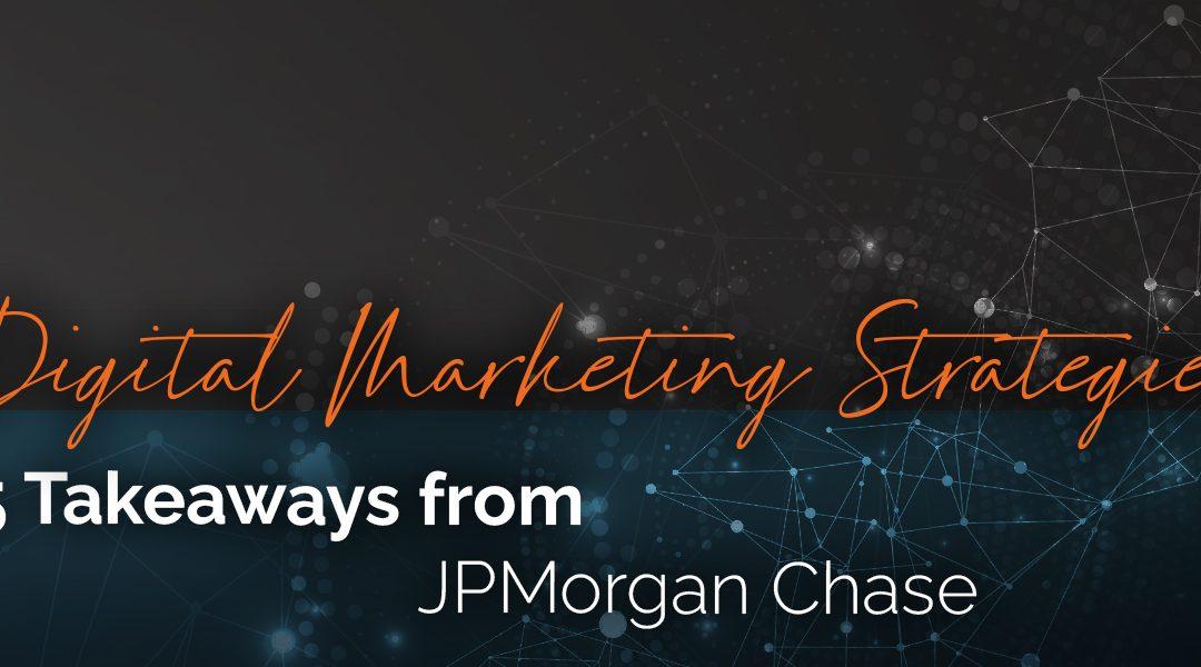 5 Digital Marketing Strategies to Learn from JPMorgan Chase